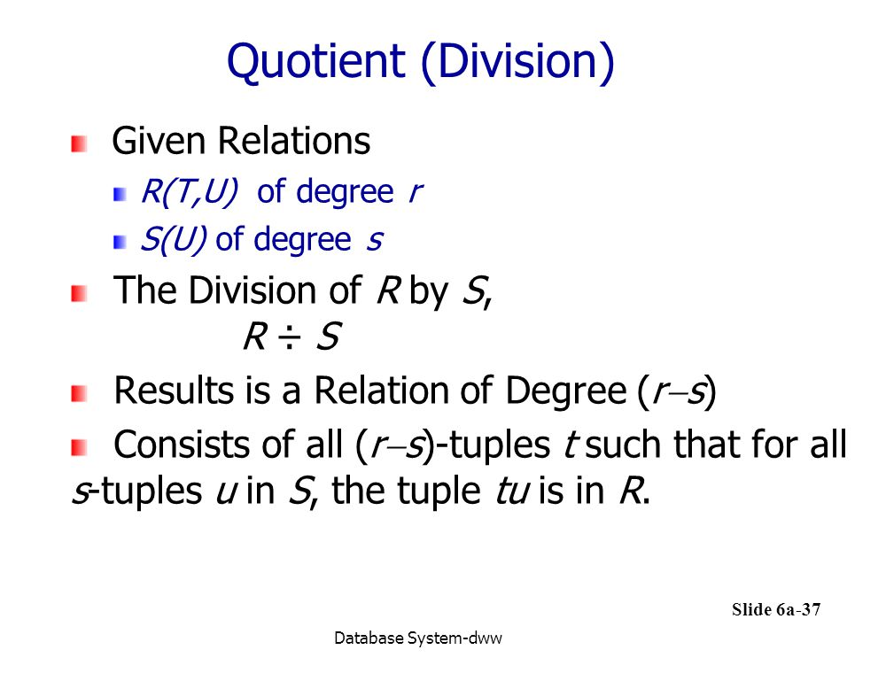 Quotient (Division) Given Relations The Division of R by S, R ÷ S