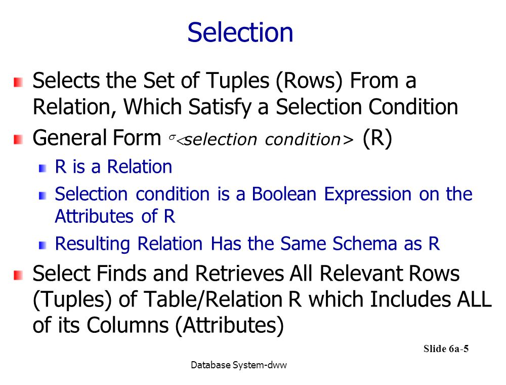 Selection Selects the Set of Tuples (Rows) From a Relation, Which Satisfy a Selection Condition. General Form s<selection condition> (R)