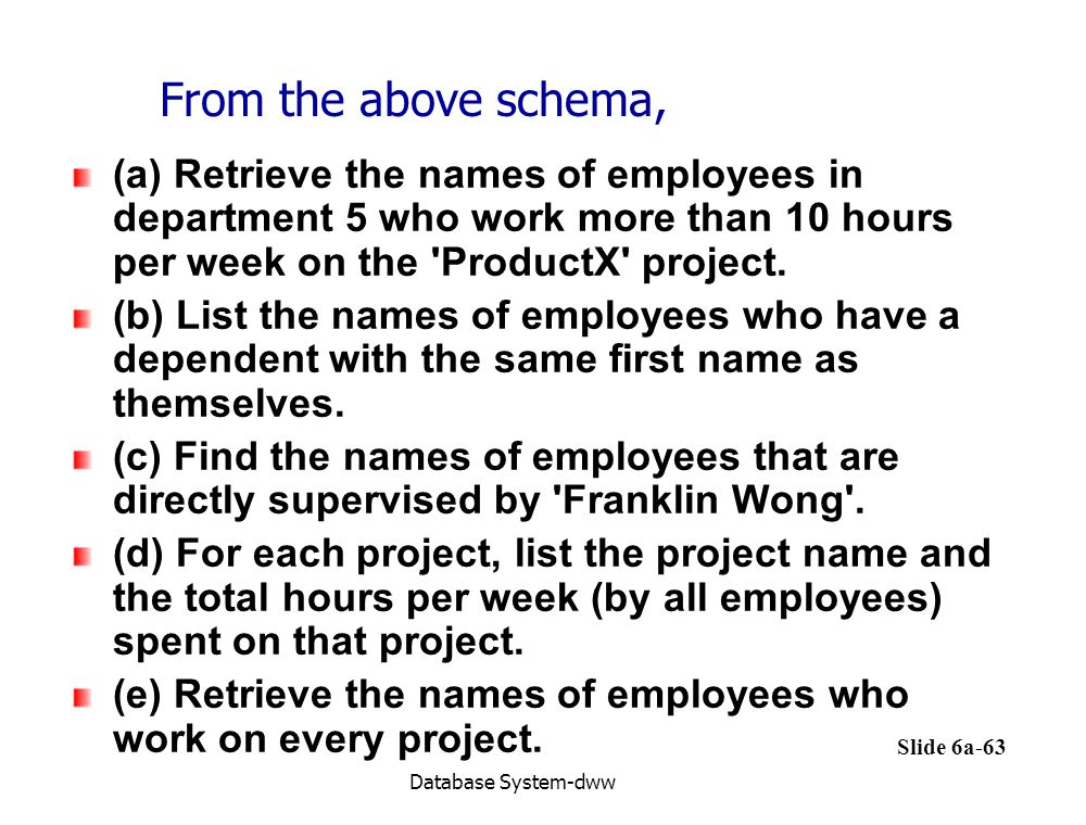 From the above schema, (a) Retrieve the names of employees in department 5 who work more than 10 hours per week on the ProductX project.