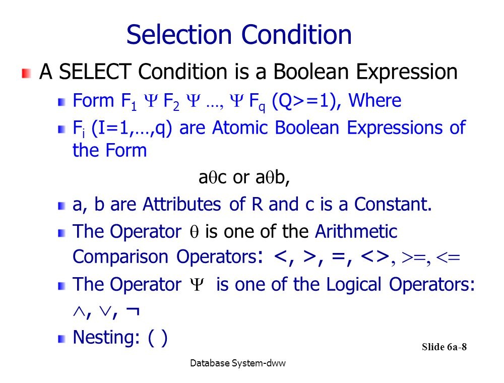 Selection Condition A SELECT Condition is a Boolean Expression