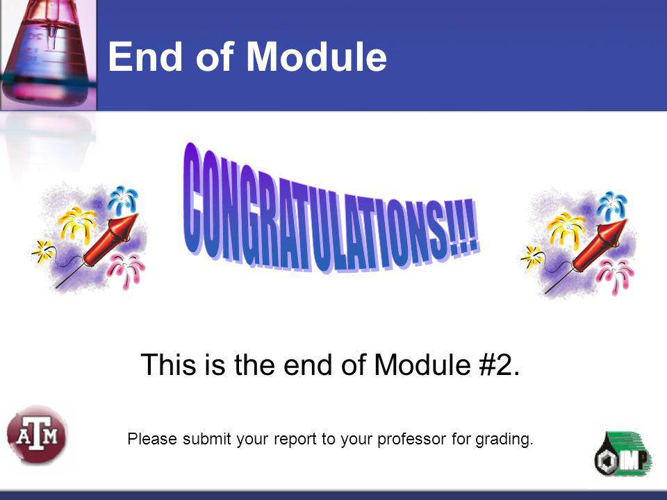 End of Module CONGRATULATIONS!!! This is the end of Module #2.