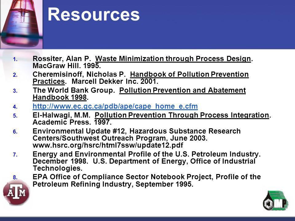 Resources Rossiter, Alan P. Waste Minimization through Process Design. MacGraw Hill. 1995.