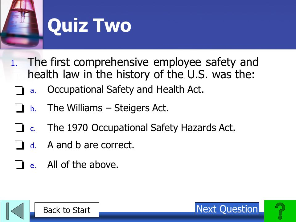 Quiz Two The first comprehensive employee safety and health law in the history of the U.S. was the: