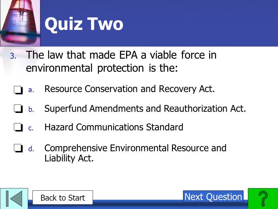 Quiz Two The law that made EPA a viable force in environmental protection is the: Resource Conservation and Recovery Act.