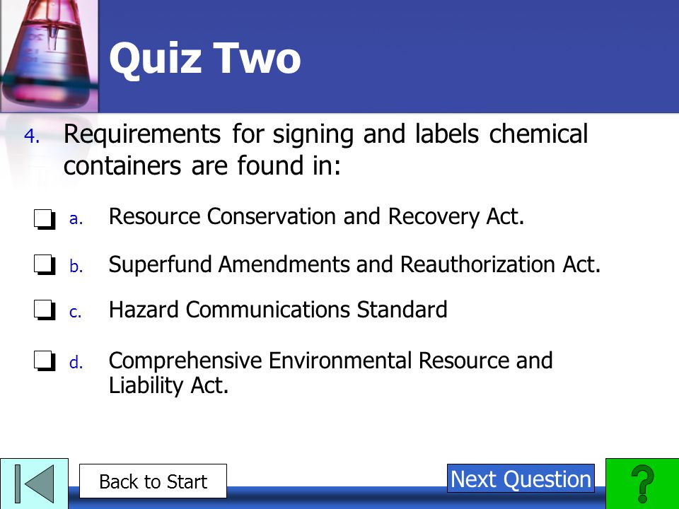 Quiz Two Requirements for signing and labels chemical containers are found in: Resource Conservation and Recovery Act.