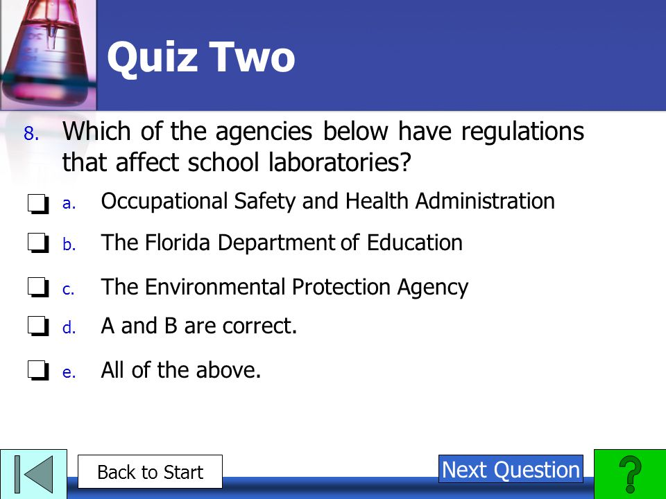 Quiz Two Which of the agencies below have regulations that affect school laboratories Occupational Safety and Health Administration.
