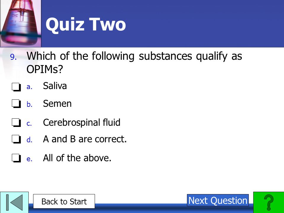 Quiz Two Which of the following substances qualify as OPIMs Saliva