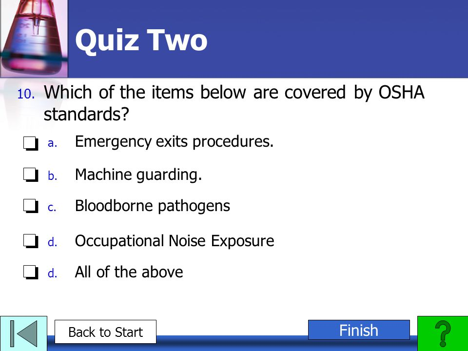 Quiz Two Which of the items below are covered by OSHA standards