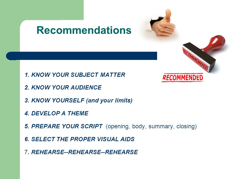 Recommendations 1. KNOW YOUR SUBJECT MATTER 2. KNOW YOUR AUDIENCE