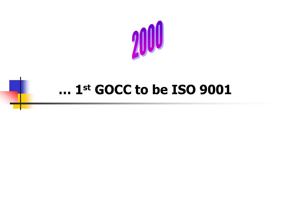 2000 … 1st GOCC to be ISO 9001