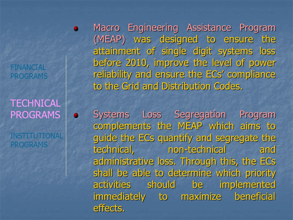 Macro Engineering Assistance Program (MEAP) was designed to ensure the attainment of single digit systems loss before 2010, improve the level of power reliability and ensure the ECs' compliance to the Grid and Distribution Codes.