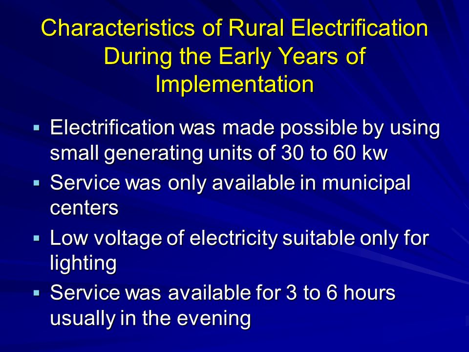 Characteristics of Rural Electrification During the Early Years of Implementation