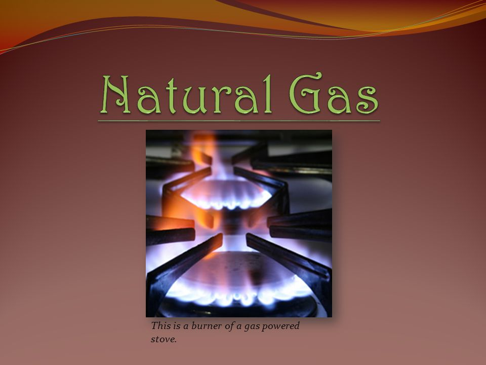 Natural Gas This is a burner of a gas powered stove.