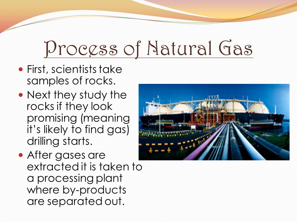 Process of Natural Gas First, scientists take samples of rocks.