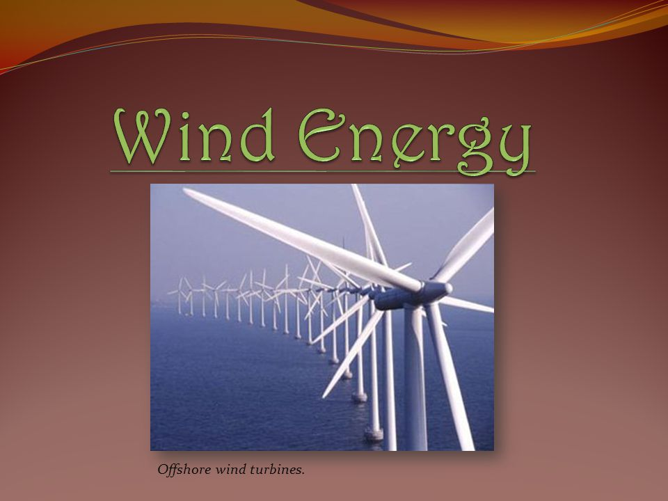 Wind Energy Offshore wind turbines.