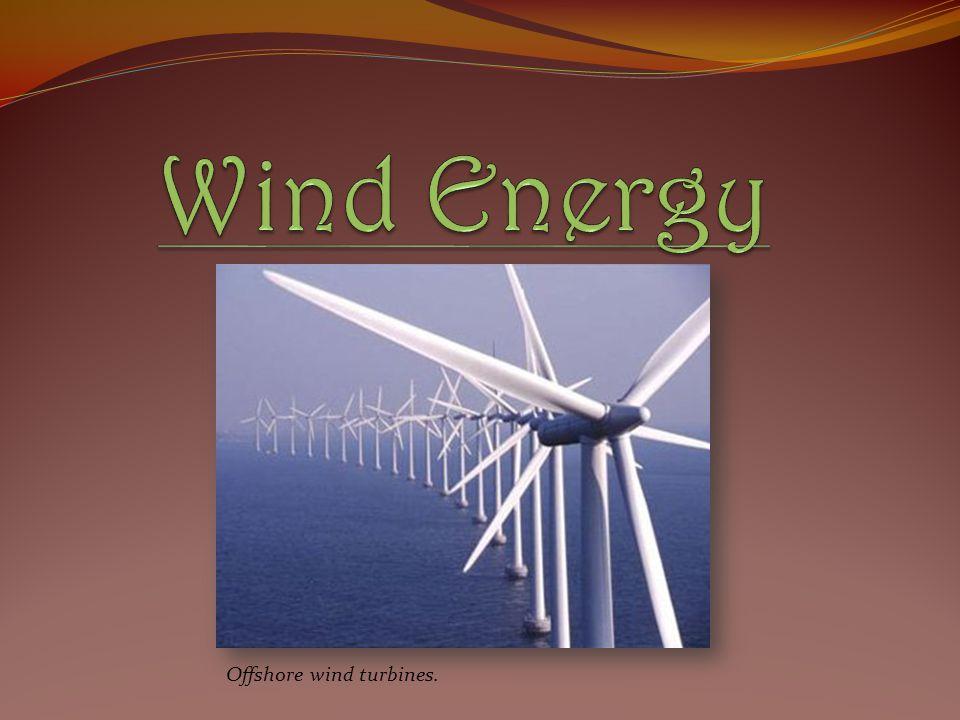 Wind Energy Offshore wind turbines.