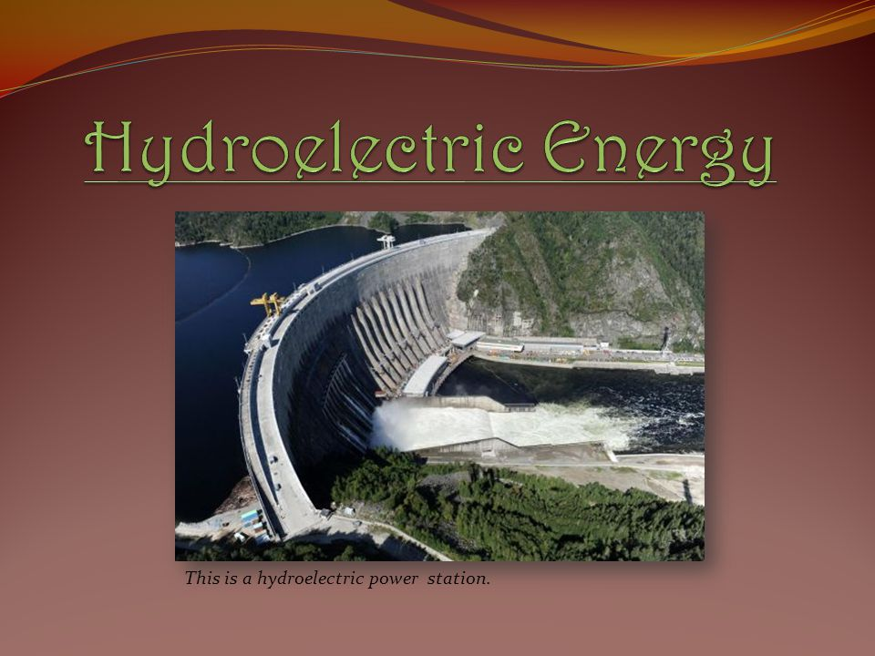 Hydroelectric Energy This is a hydroelectric power station.
