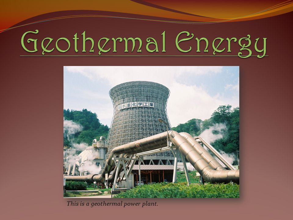 Geothermal Energy This is a geothermal power plant.