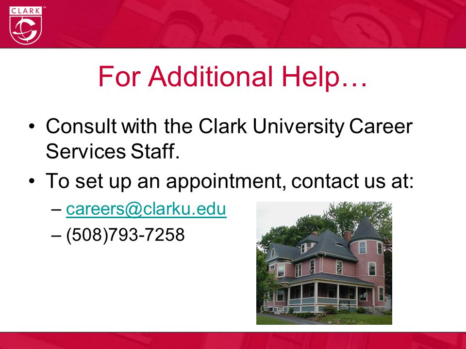 For Additional Help… Consult with the Clark University Career Services Staff. To set up an appointment, contact us at: