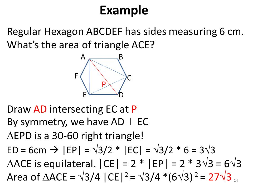 Example Regular Hexagon ABCDEF has sides measuring 6 cm. What's the area of triangle ACE A. B. F.