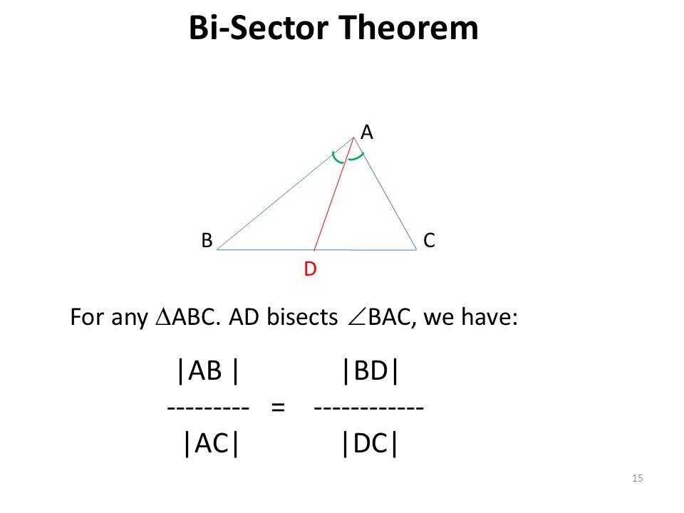 Bi-Sector Theorem |AB | |BD| --------- = ------------ |AC| |DC|