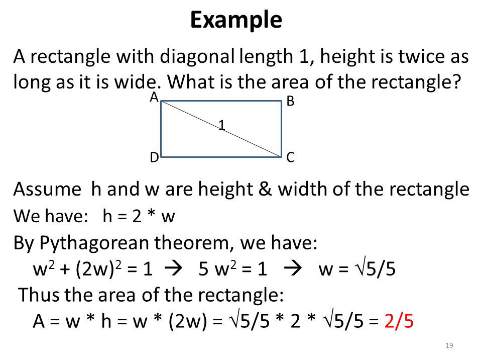 Example A rectangle with diagonal length 1, height is twice as long as it is wide. What is the area of the rectangle