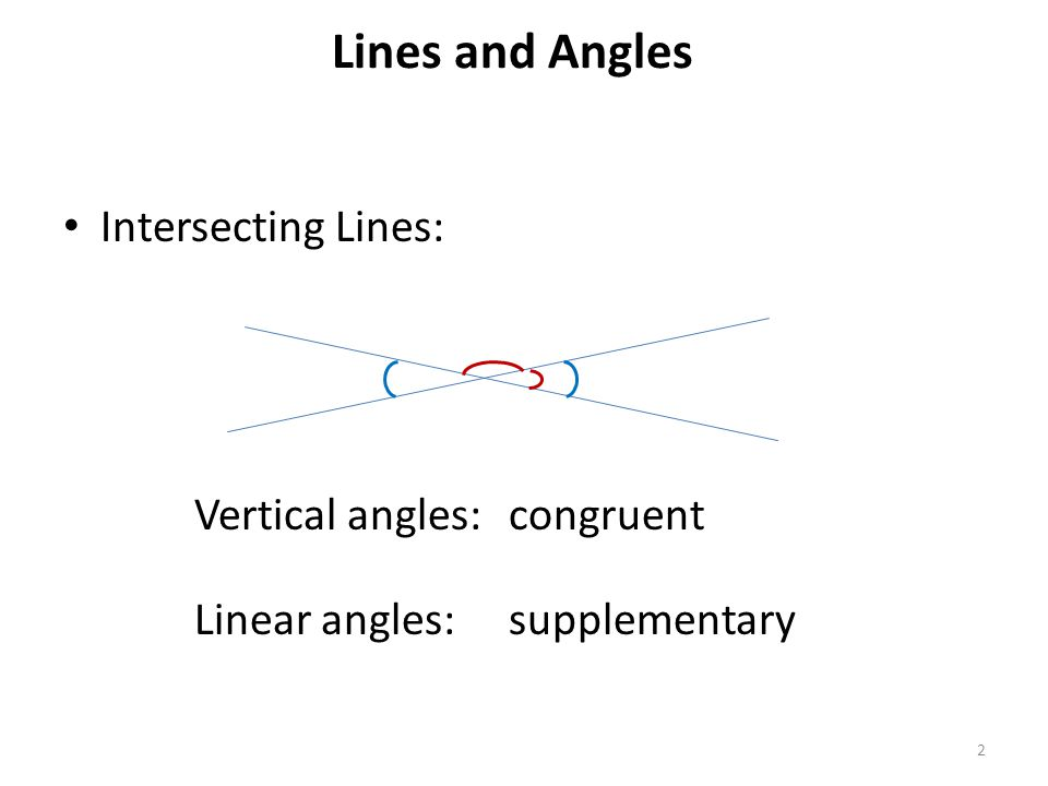 Lines and Angles Intersecting Lines: Vertical angles: congruent