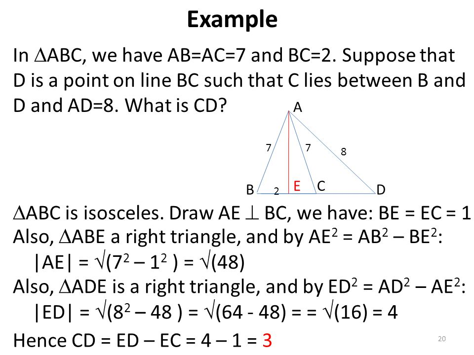 Example In ABC, we have AB=AC=7 and BC=2. Suppose that D is a point on line BC such that C lies between B and D and AD=8. What is CD