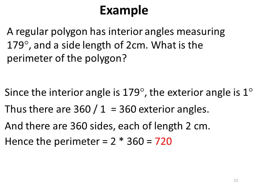 Example A regular polygon has interior angles measuring 179, and a side length of 2cm. What is the perimeter of the polygon