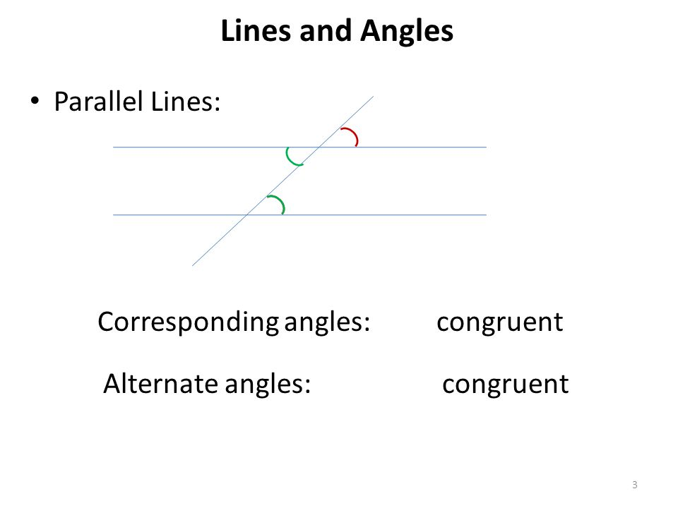Lines and Angles Parallel Lines: Corresponding angles: congruent