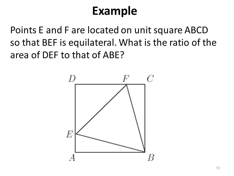 Example Points E and F are located on unit square ABCD so that BEF is equilateral.