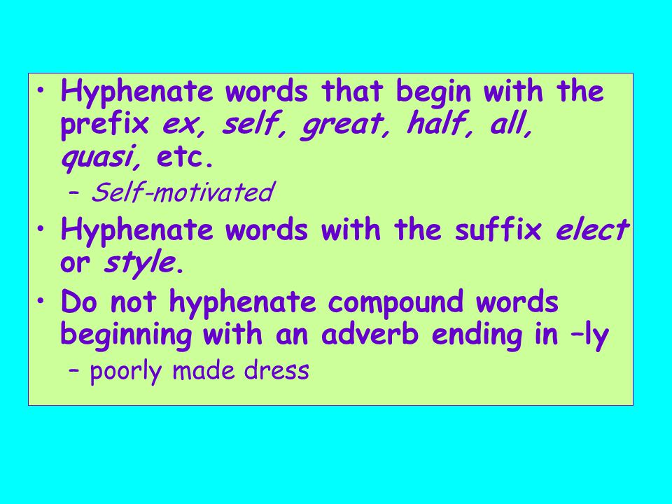 Hyphenate words with the suffix elect or style.