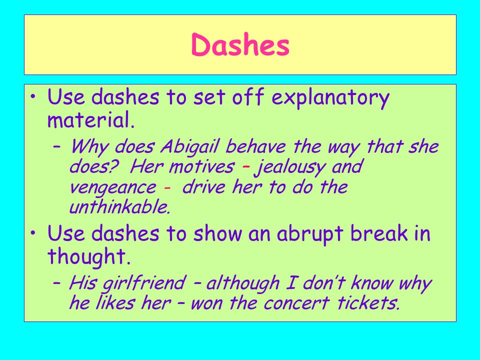 Dashes Use dashes to set off explanatory material.