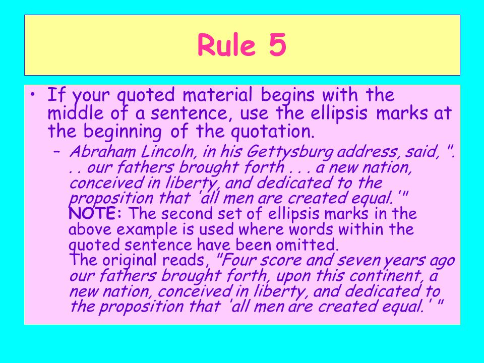 Rule 5 If your quoted material begins with the middle of a sentence, use the ellipsis marks at the beginning of the quotation.