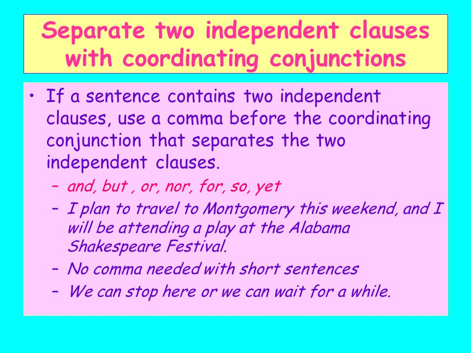 Separate two independent clauses with coordinating conjunctions