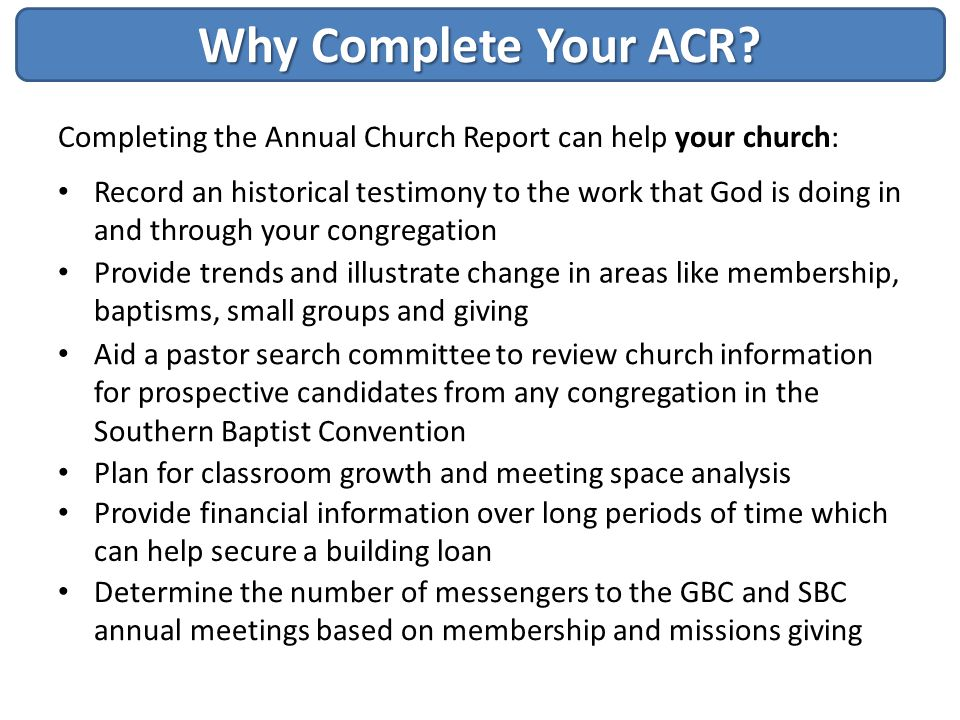 Why Complete Your ACR Completing the Annual Church Report can help your church: