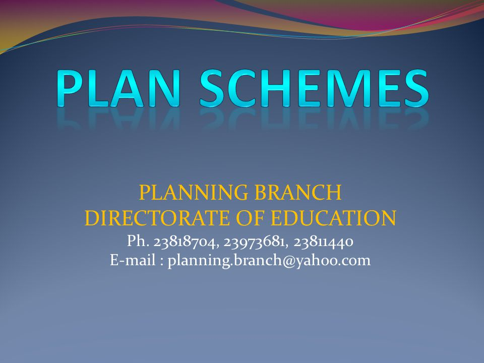 PLAN SCHEMES PLANNING BRANCH DIRECTORATE OF EDUCATION