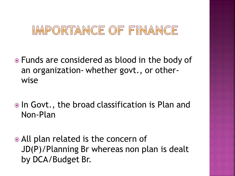 IMPORTANCE OF FINANCE Funds are considered as blood in the body of an organization- whether govt., or other- wise.