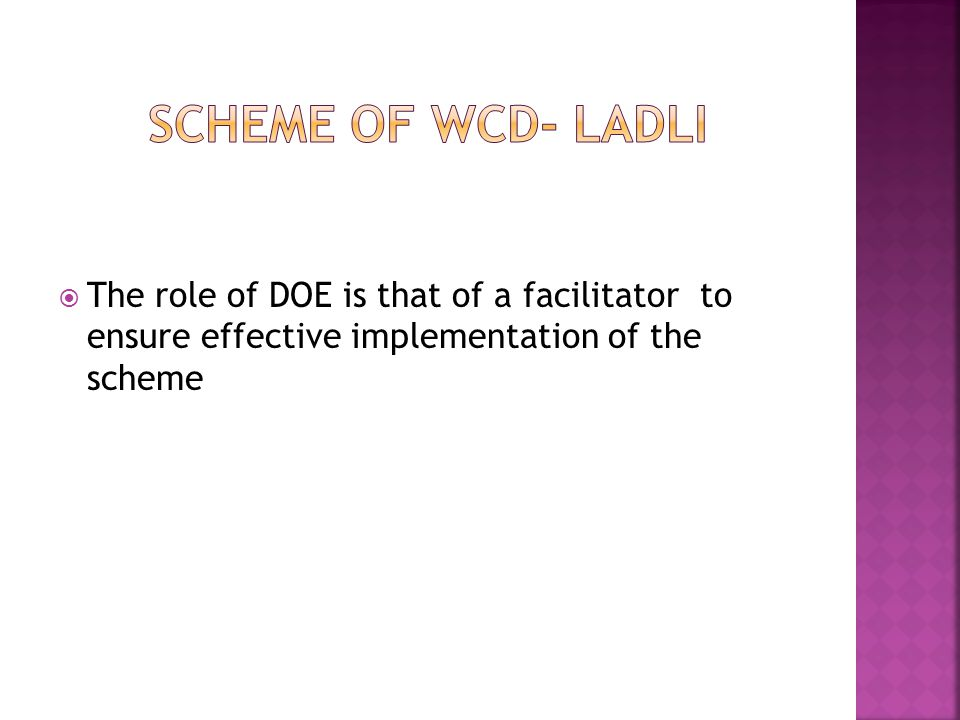 Scheme of WCD- LADLI The role of DOE is that of a facilitator to ensure effective implementation of the scheme.