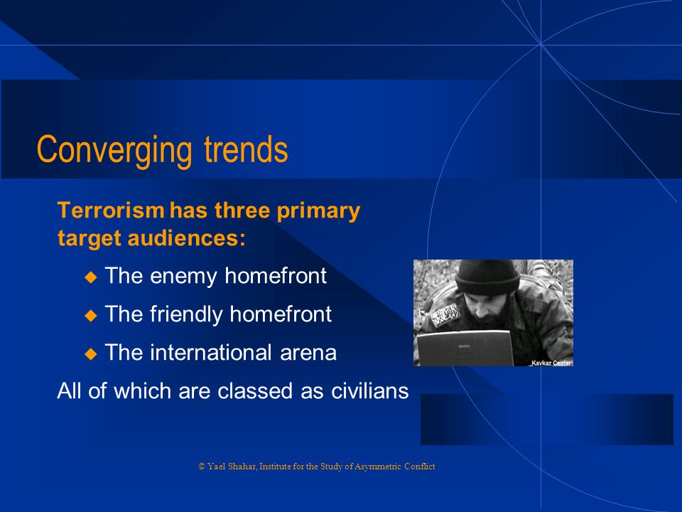 Converging trends Terrorism has three primary target audiences: