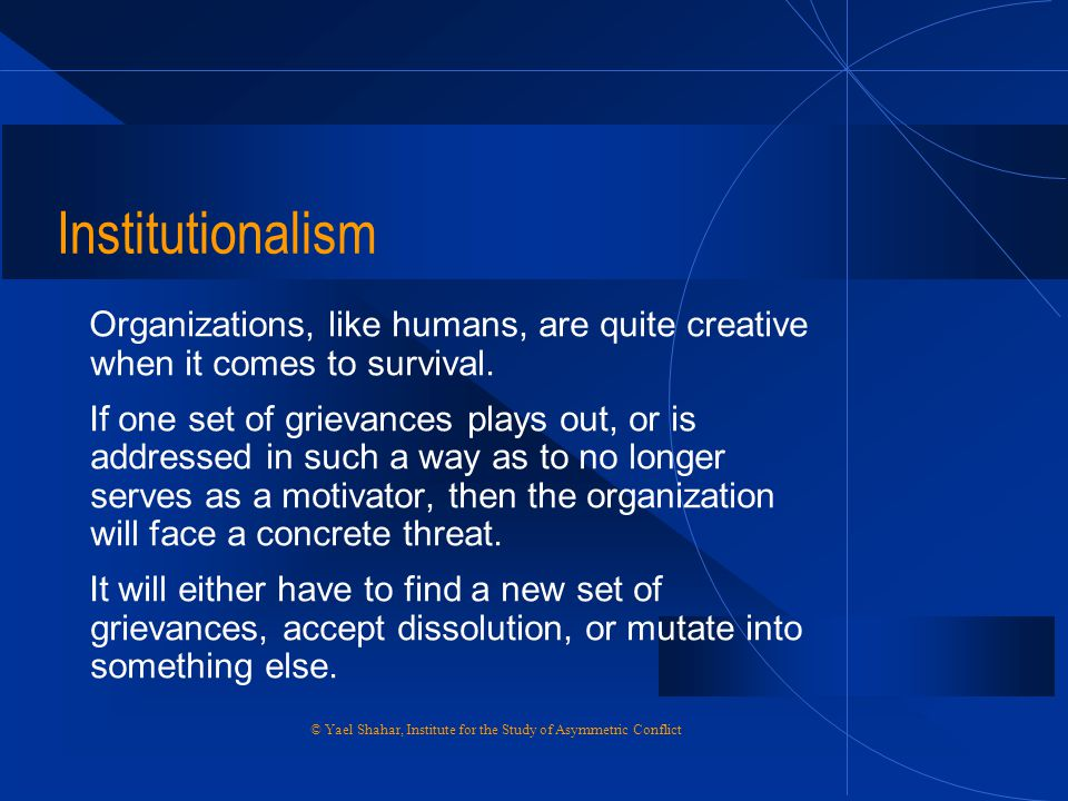 Institutionalism Organizations, like humans, are quite creative when it comes to survival.