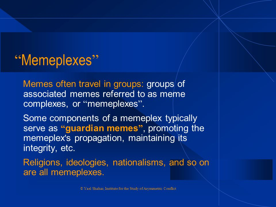 Memeplexes Memes often travel in groups: groups of associated memes referred to as meme complexes, or memeplexes .