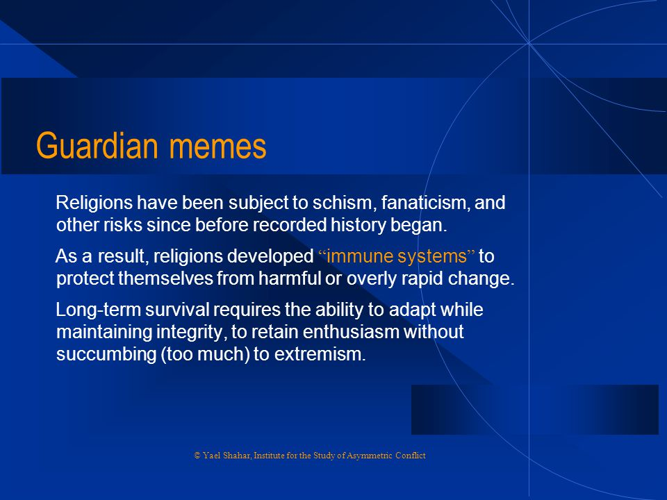 Guardian memes Religions have been subject to schism, fanaticism, and other risks since before recorded history began.