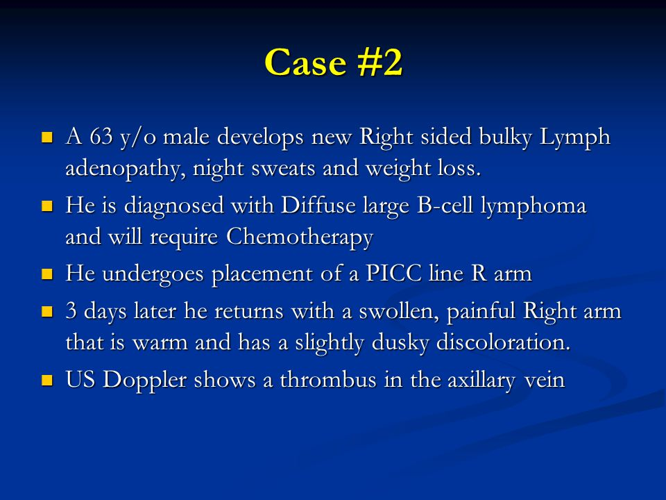 Case #2 A 63 y/o male develops new Right sided bulky Lymph adenopathy, night sweats and weight loss.