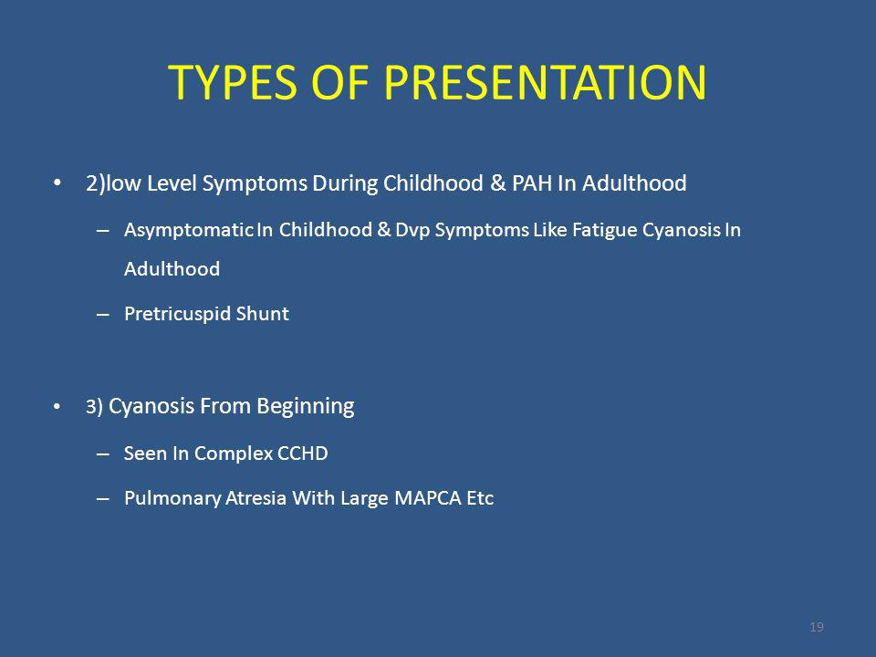 TYPES OF PRESENTATION 2)low Level Symptoms During Childhood & PAH In Adulthood.