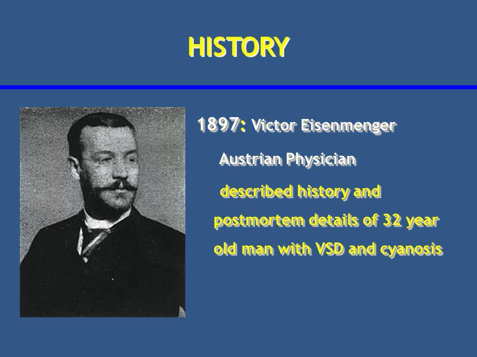 HISTORY 1897: Victor Eisenmenger Austrian Physician