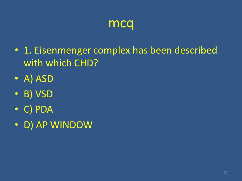 mcq 1. Eisenmenger complex has been described with which CHD A) ASD