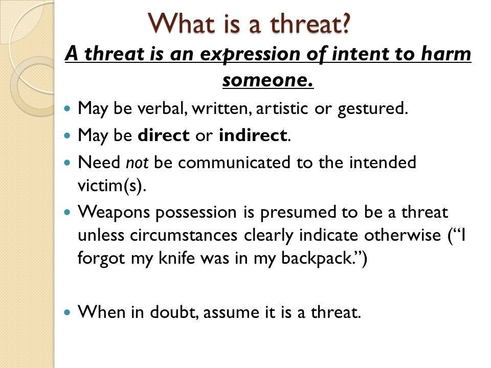 A threat is an expression of intent to harm someone.