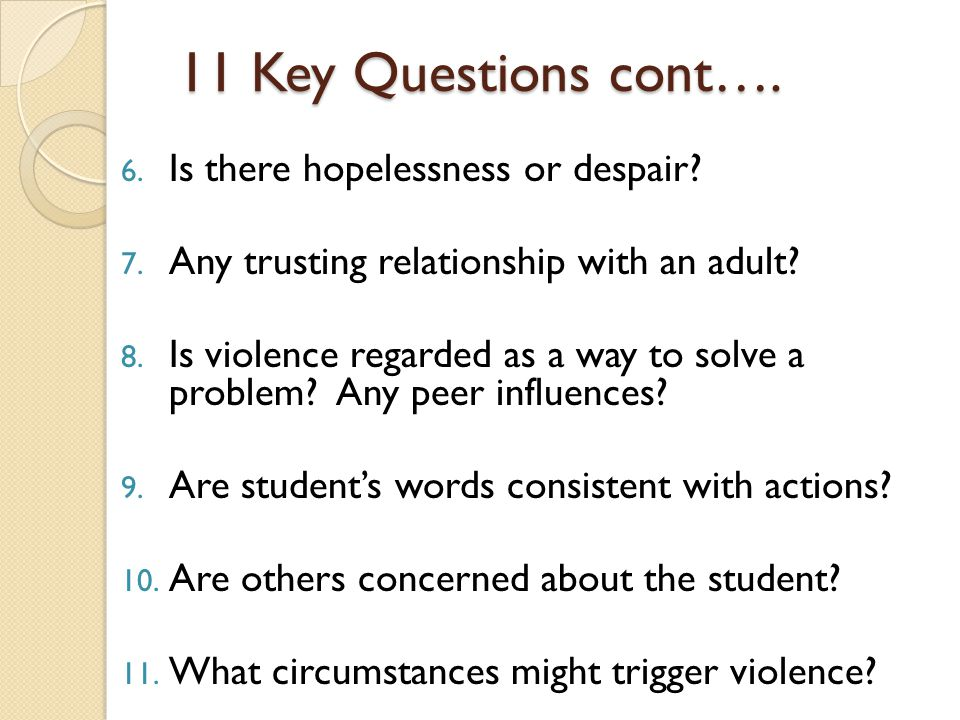 11 Key Questions cont…. Is there hopelessness or despair