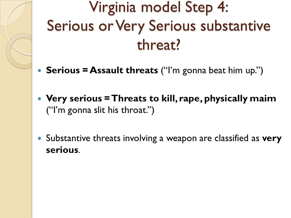 Virginia model Step 4: Serious or Very Serious substantive threat